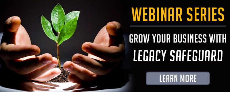 Webinar Series: Grow Your Business with Legacy Safeguard