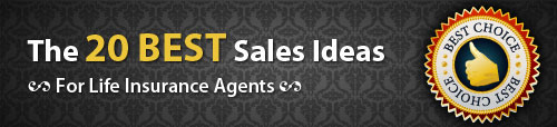 The 20 BEST Sales Ideas for Life Insurance Agents